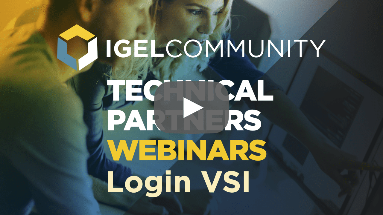 IGEL Community & Login VSI - How To Deal With The Non-Stop Rate Of Change Of The Workspace!